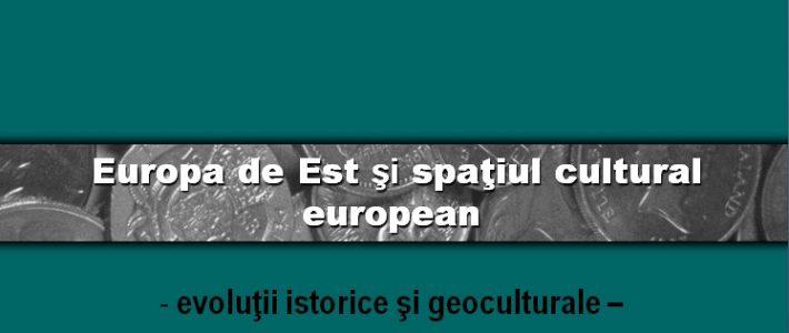 Europa de Est și spațiul cultural european – evoluții istorice și geoculturale –