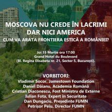 """Dezbatere: """"Moscova nu crede în lacrimi. Dar nici America. Cum va arăta frontiera estică a României?"""""""